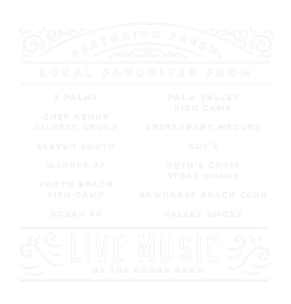 Featuring fresh, local favorites from 3 Palms, Chef Kenny Gilbert Group, Eleven South, Marker 32, North Beach Fish Camp, Ocean 60, Palm Valley Fish Camp, Restaurant Medure, Roy's, Ruth's Chris Steak House, Sawgrass Beach Club and Valley Smoke. Live Music by the Groov Band
