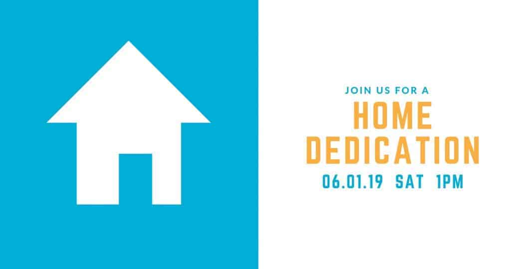 Join us for a home dedication - June, 1, 2019 at 1pm