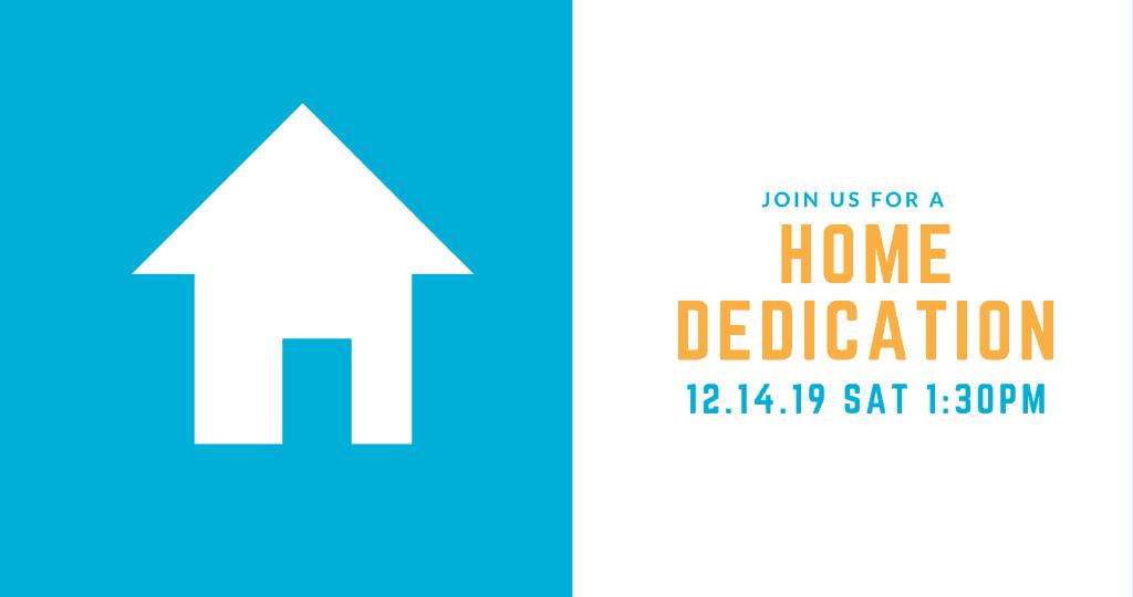 Home Dedication: Dec. 14 at 1:30 PM