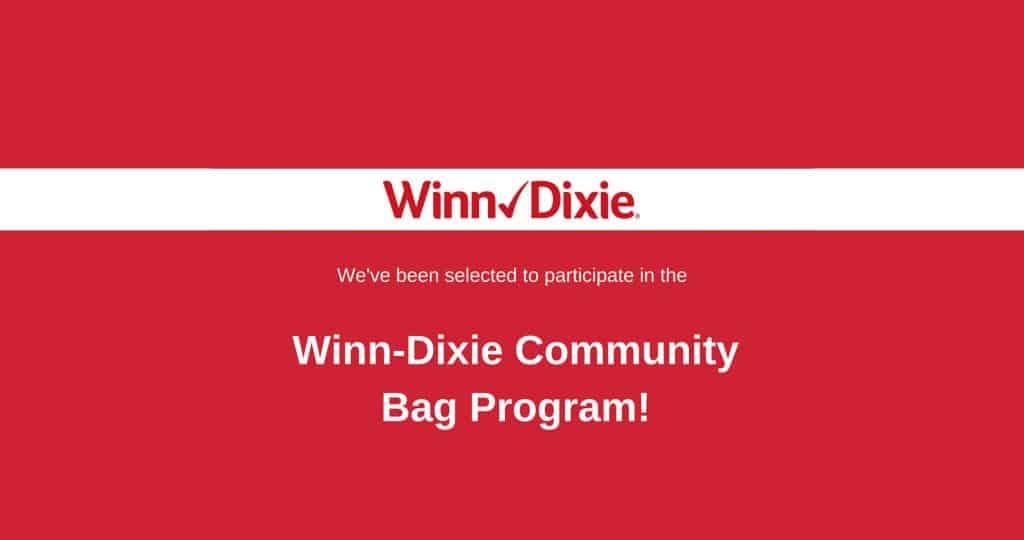 We've been selected for the Winn Dixie Community Bag Program