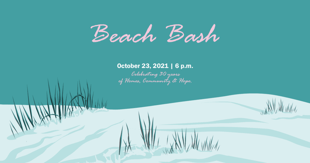 Beach Bash | October 23 at 6 PM | Celebrating 30 years of homes, community & hope