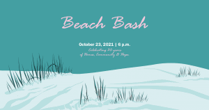 Beach Bash   October 23 at 6 PM   Celebrating 30 years of homes, community & hope